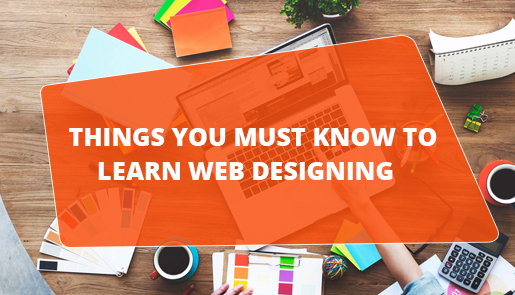 Things You Must Know to Learn Web Designing