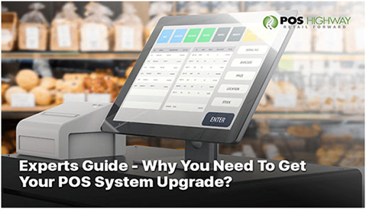 Experts Guide - Why You Need To Get Your POS System Upgrade?