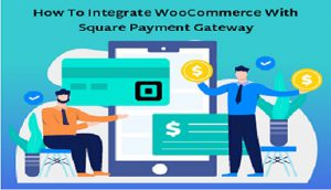 Integrate WooCommerce Square Payment Gateway